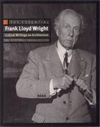 WRIGHT: FRANK LLOYD WRIGHT. THE ESSENTIAL. CRITICAL WRITINGS ON ARCHITECTURE