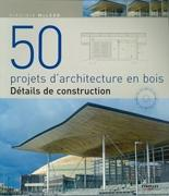 50 PROJECTS D'ARCHITECTURE EN BOIS. DETAILS DE CONSTRUCTION.