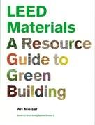 LEED MATERIALS. A RESOURCE GUIDE TO GREEN BUILDING.