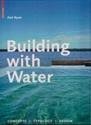 BUILDING WITH WATER. CONCEPTS, TYPOLOGY, DESIGN