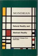 MONDRIAN: NATURAL REALITY AND ABSTRACT REALITY. AN ESSAY IN TRIALOGUE FORM 1919-1920