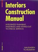 "INTERIORS CONSTRUCTION MANUAL ""INTEGRATED PLANNING. FINISHINGS AND FITTING OUR"""