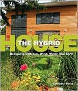 HYBRID HOUSE, THE. DESIGNING WITH SUN, WIND, WATER AND EART