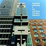 ABRAHAM: RAIMUND ABRAHAM & THE AUSTRIAN CULTURAL FORUM NEW YORK *.