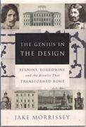 GENIUS IN THE DESIGN, THE. BERNINI, BORROMINI, AND THE RIVALRY THAT TRANSFORMED ROME