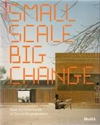 SMALL SCALE. BIG CHANGE. NEW ARCHITECTURES OF SOCIAL ENGAGEMENT