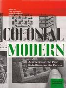 COLONIAL MODERN. AESTHETICS OF THE PAST REBELLION FOR THE FUTURE