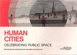 HUMAN CITIES. CELEBRATING PUBLIC SPACE