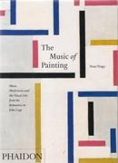 MUSIC OF PAINTING. MUSIC, MODERNISM AND THE VISUAL ARTS FROM THE ROMANTICS TO JOHN CAGE