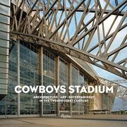THE COWBOYS STADIUM: ART + ARCHITECTURE : ENTERTAINMENT IN THE TWENTY-FIRST CENTURY