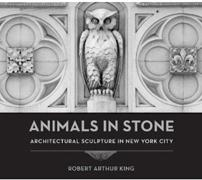 ANIMALS IN STONE. ARCHITECTURAL SCUPTURE IN NEW YORK CITY