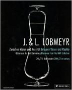 LOBMEYR: J. & L. LOBMEYR. BETWEEN VISION AND REALITY GLASSWARE FROM THE MAK COLLECTION 20TH/21ST CENTURY