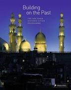 BUILDING ON THE PAST. THE AGA KHAN HISTORIC CITIES PROGRAMME