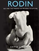 RODIN. SEX AND THE MAKING OF MODERN SCULPTURE