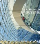SAFDIE: GLOBAL CITIZEN. THE ARCHITECTURE OF MOSHE SAFDIE