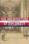 ARCHITECTURE OF DIPLOMACY. BUILDING AMERICA'S EMBASSIES