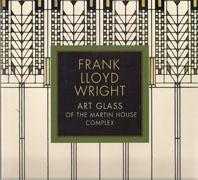 WRIGHT: FRANK LLOYD WRIGHT. ART GLASS OF THE MARTIN HOUSE COMPLEX