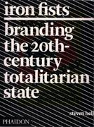 IRON FISTS. BRANDING THE 20TH-CENTURY TOTALITARIAN STATE
