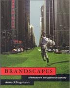 BRANDSCAPES. ARCHITECTURE IN THE EXPERIENCE ECONOMY