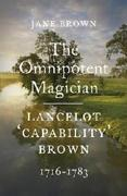 OMNIPOTENT MAGICIAN : LANCELOT 'CAPABILITY' BROWN, 1716-1783