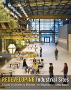 REDEVELOPING INDUSTRIAL SITES : A GUIDE FOR ARCHITECTS, PLANNERS, AND DEVELOPERS.