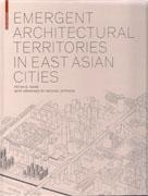 EMERGENT ARCHITECTURAL TERRITORIES IN EAST ASIAN CITIES