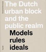 DUTCH URBAN BLOCK AND PUBLIC REALM: MODELS, RULES, IDEAS