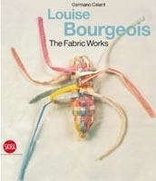 BOURGEOIS: LOUISE BOURGEOIS. THE FABRIC WORKS