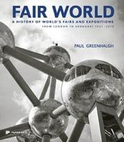 FAIR WORLD. A HISTORY OF WORLD'S FAIRS AND EXPOSITIONS FROM LONDON TO SHANGAI. 1851-2010