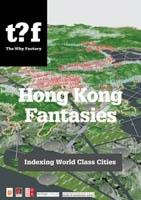 HONG KONG FANTASIES.A  VISUAL EXPEDITION INTO THE FUTURE OF A WORLD- CLASS CITY.