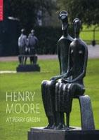 MOORE: HENRY MOORE AT PERRY GREEN