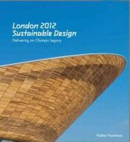LONDON 2012. SUSTAINABLE DESIGN. DELIVERING AN OPLYMPIC LEGACY