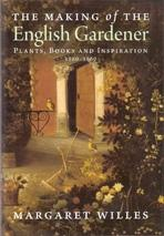 THE MAKING OF THE  ENGLISH GARDENER. PLANTS, BOOKS AND INSPIRATION 1560 - 1660