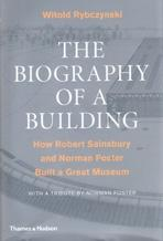 BIOGRAPHY OF A BUILDING, THE. HOW ROBERT SAINSBURY AND NORMAN FOSTER. BUILT A GREAT MUSEUM