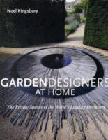 GARDEN DESIGNERS AT HOME: THE PRIVATE SPACES OF THE WORLD S LEADING DESIGNERS
