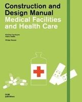 MEDICAL FACILITIES AND HEALTH CARE. CONSTRUCTION AND DESIGN MANUAL