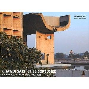 CHANDIGARH ET LE CORBUSIER. CREATION D'UNE VILLE EN INDE, 1950-1965