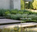 PRIVATE PARADISE : CONTEMPORARY AMERICAN GARDENS.