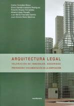 ARQUITECTURA LEGAL. VALORACION DE INMUEBLES, SEGURIDAD PREVENCION Y DOCUMENTACION EN LA EDIFICACION