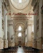 FISCHER VON ERLACH: J.B. FISCHER VON ERLACH. ARCHITECTURE AS THEATER IN THE BAROQUE ERA