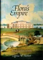 FLORA'S EMPIRE. BRITISH GARDENS IN INDIA