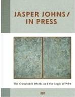 JOHNS: JASPER JOHNS IN PRESS. THE CROSSHATCH WORKS AND THE LOGIC OF PRINT