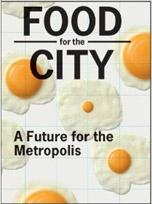 FOOD FOR THE CITY. A FUTURE FOR THE METROPOLIS
