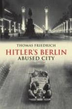 HITLER'S BERLIN : ABUSED CITY.