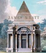 WYATT: JAME WYATT. ARCHITECT TO GEORGE III