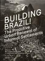 BUILDING BRAZIL. THE PROACTIVE URBAN RENEWAL OF INFORMAL SETTLEMENTS
