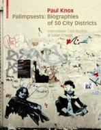 PALIMPSESTS: BIOGRAPHIES OF 50 CITY DISTRICTS. INTERNATIONAL CAS STUDIES OF URBAN CHANGE