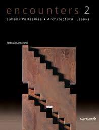 ENCOUNTERS 2. JUHANI PALLASMAA ARCHITECTURAL ESSAYS