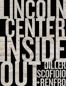 SCOFIDIO, DILLER + RENFRO: LINCOLN CENTER INSIDE OUT. AN ARCHITECTURAL ACCOUNT