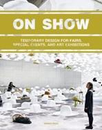ON SHOW. TEMPORARY DESIGN FOR FAIRS, SPECIAL EVENTS, AND ART EXHIBITIONS